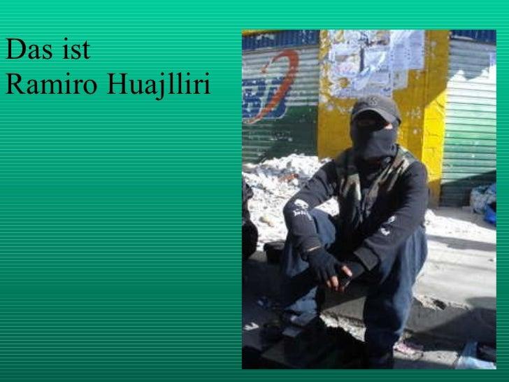 Das ist  Ramiro Huajlliri