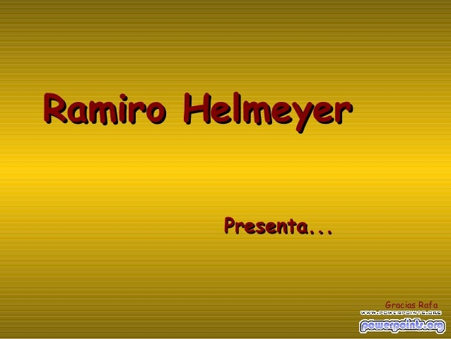 Ramiro Helmeyer        Presenta...                      Gracias Rafa