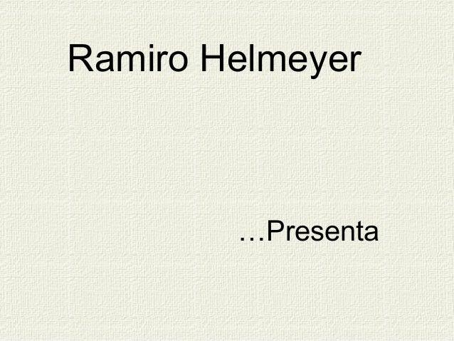 Ramiro Helmeyer        …Presenta