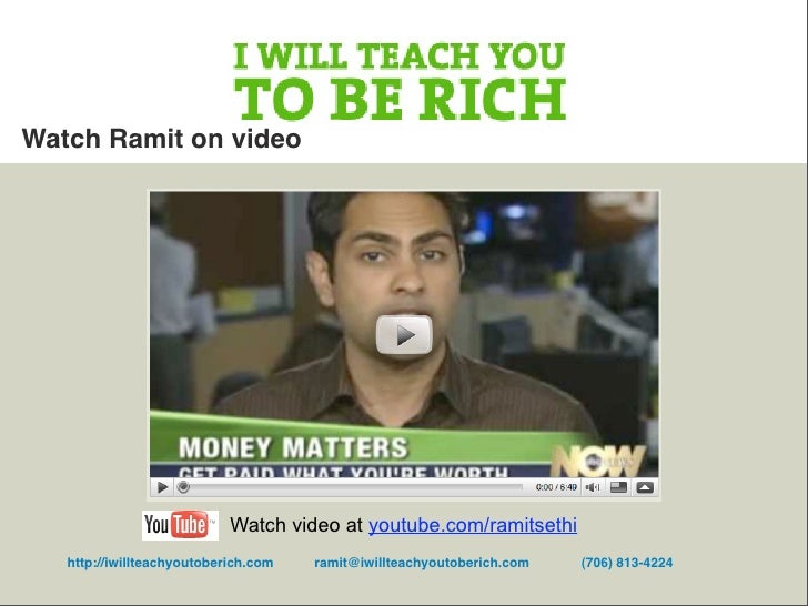 Watch Ramit on video                                 Watch video at youtube.com/ramitsethi    http://iwillteachyoutoberich...