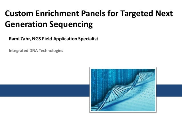 Custom Enrichment Panels for Targeted Next Generation Sequencing Rami Zahr, NGS Field Application Specialist Integrated DN...