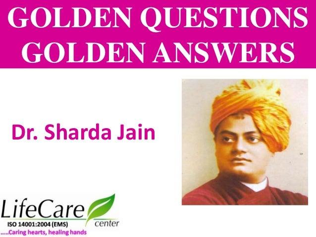 GOLDEN QUESTIONS GOLDEN ANSWERS Dr. Sharda Jain