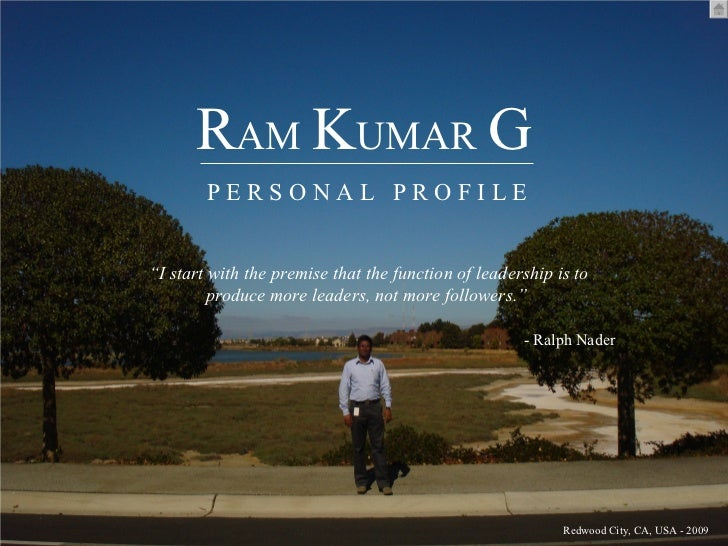 "RAM KUMAR G        PERSONAL PROFILE""I start with the premise that the function of leadership is to         produce more le..."