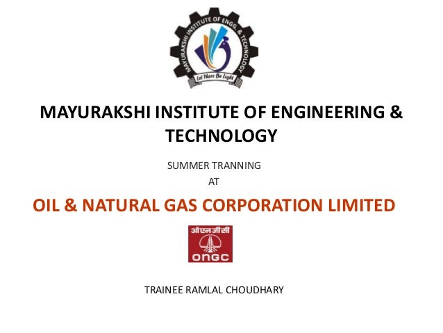 MAYURAKSHI INSTITUTE OF ENGINEERING & TECHNOLOGY SUMMER TRANNING AT OIL & NATURAL GAS CORPORATION LIMITED TRAINEE RAMLAL C...