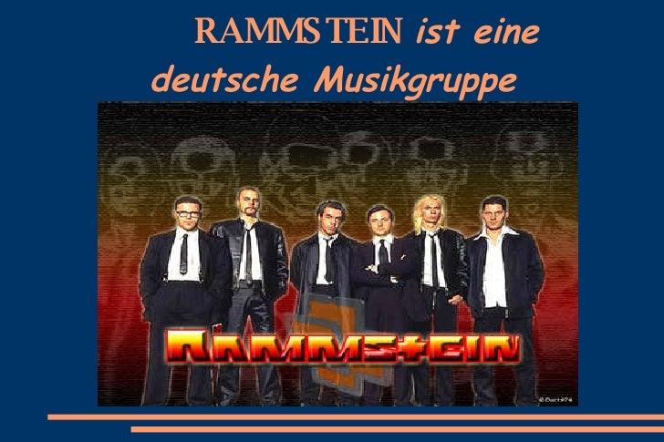 RAMMSTEIN   ist eine deutsche Musikgruppe