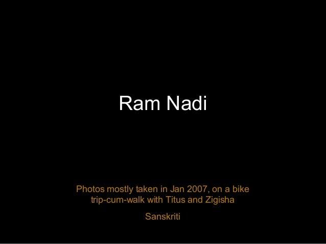 Ram Nadi Photos mostly taken in Jan 2007, on a bike trip-cum-walk with Titus and Zigisha Sanskriti