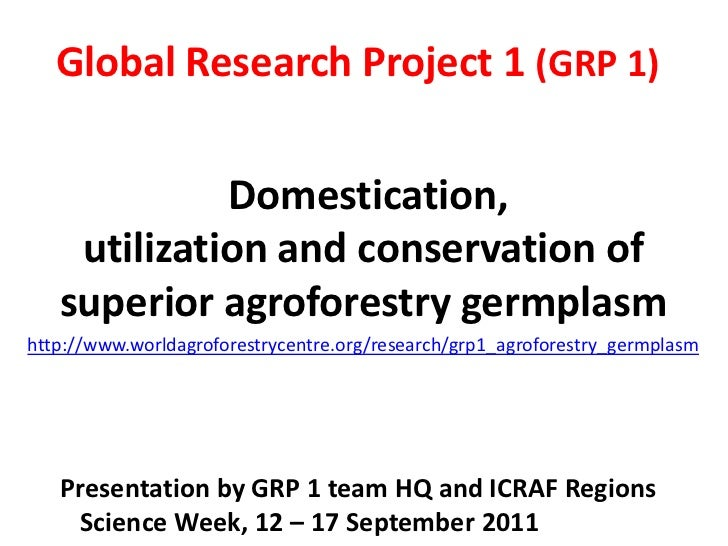 Global Research Project 1 (GRP 1)<br />Domestication,utilization and conservation of superior agroforestry germplasm<br />...