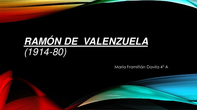 RAMÓN DE VALENZUELA (1914-80) María Framiñán Davila 4º A