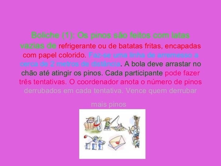 Boliche (1): Os pinos são feitos com latas vazias de   refrigerante ou de batatas fritas, encapadas com papel colorido.   ...