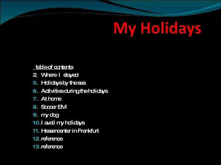 <ul><li>table of contents </li></ul><ul><li>2. Where  I  stayed </li></ul><ul><li>Holidays by the sea </li></ul><ul><li>Ac...