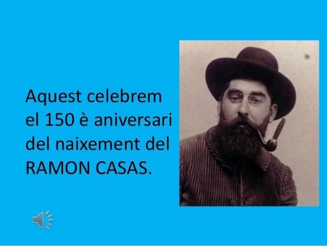 Aquest celebrem el 150 è aniversari del naixement del RAMON CASAS.
