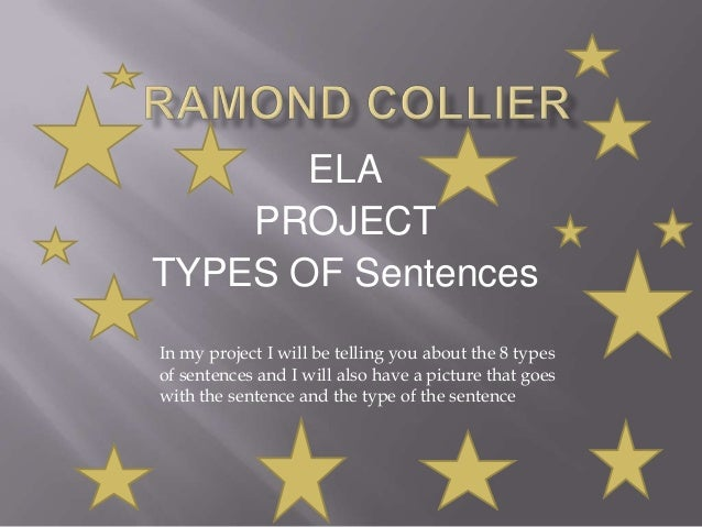 ELA PROJECT TYPES OF Sentences In my project I will be telling you about the 8 types of sentences and I will also have a p...