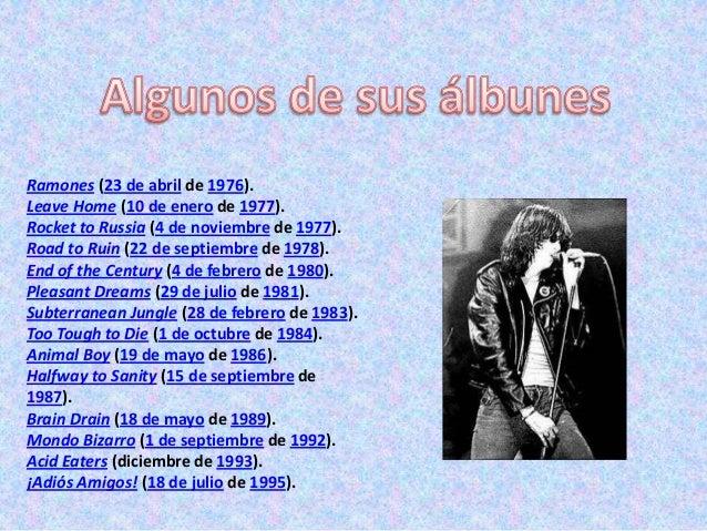 Miembros originales          Joey Ramone (19 de mayo de 1951 - 15 de          abril de 2001), cuyo nombre real era Jeffrey...