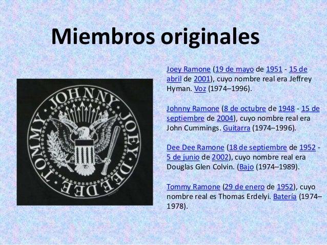 Miembros posterioresMarky Ramone (15 de julio de 1956), cuyonombre real es Marc Bell. Batería (1978-1983,1987–1996).Richie...