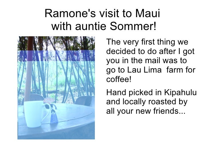 Ramone's visit to Maui  with auntie Sommer! <ul><li>The very first thing we decided to do after I got you in the mail was ...