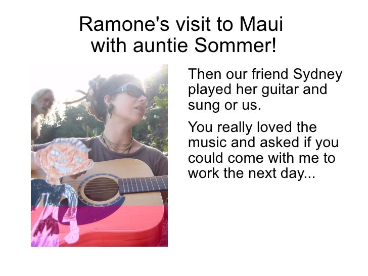 Ramone's visit to Maui  with auntie Sommer! <ul><li>Then our friend Sydney played her guitar and sung or us.