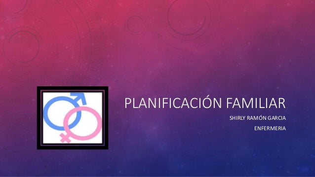 PLANIFICACIÓN FAMILIAR SHIRLY RAMÓN GARCIA ENFERMERIA