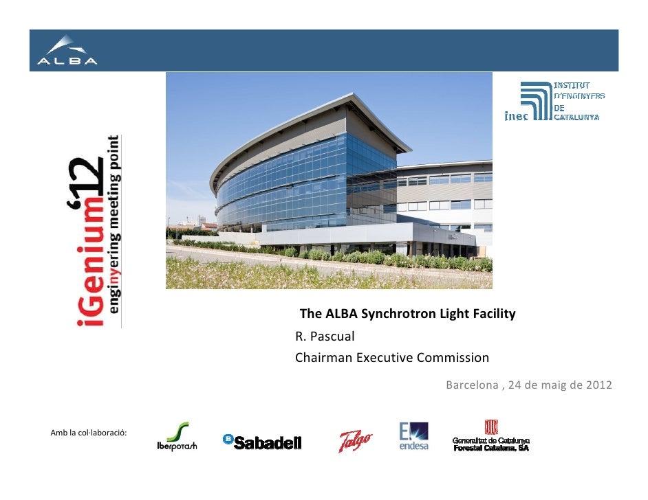 The ALBA Synchrotron Light Facility                        R. Pascual                        Chairman Executive Commission...