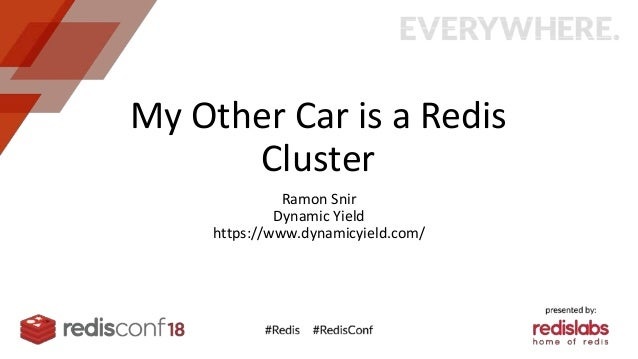 RedisConf18 - My Other Car is a Redis Cluster