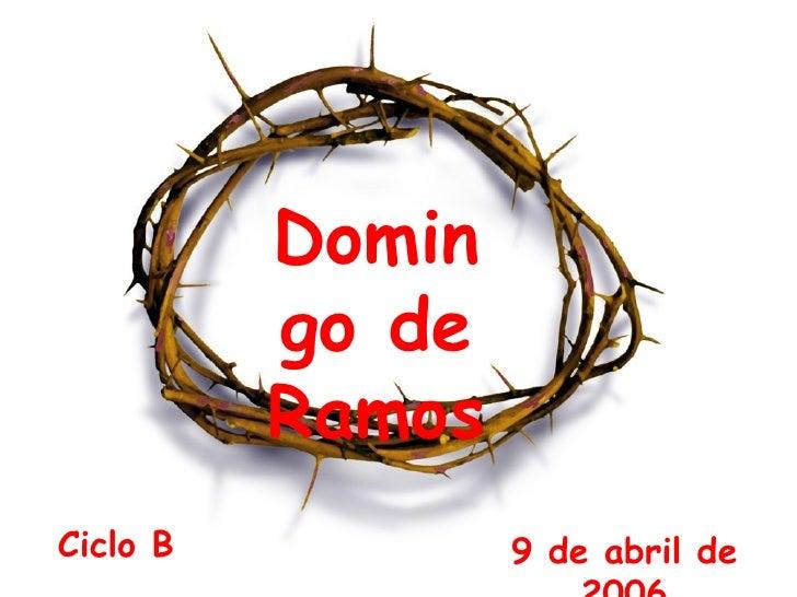 Domingo de Ramos Ciclo B 9 de abril de 2006