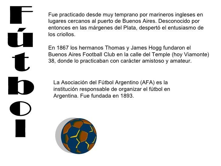 Fútbol Fue practicado desde muy temprano por marineros ingleses en lugares cercanos al puerto de Buenos Aires. Desconocido...