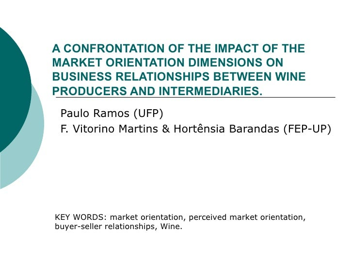 A CONFRONTATION OF THE IMPACT OF THE MARKET ORIENTATION DIMENSIONS ON BUSINESS RELATIONSHIPS BETWEEN WINE PRODUCERS AND IN...