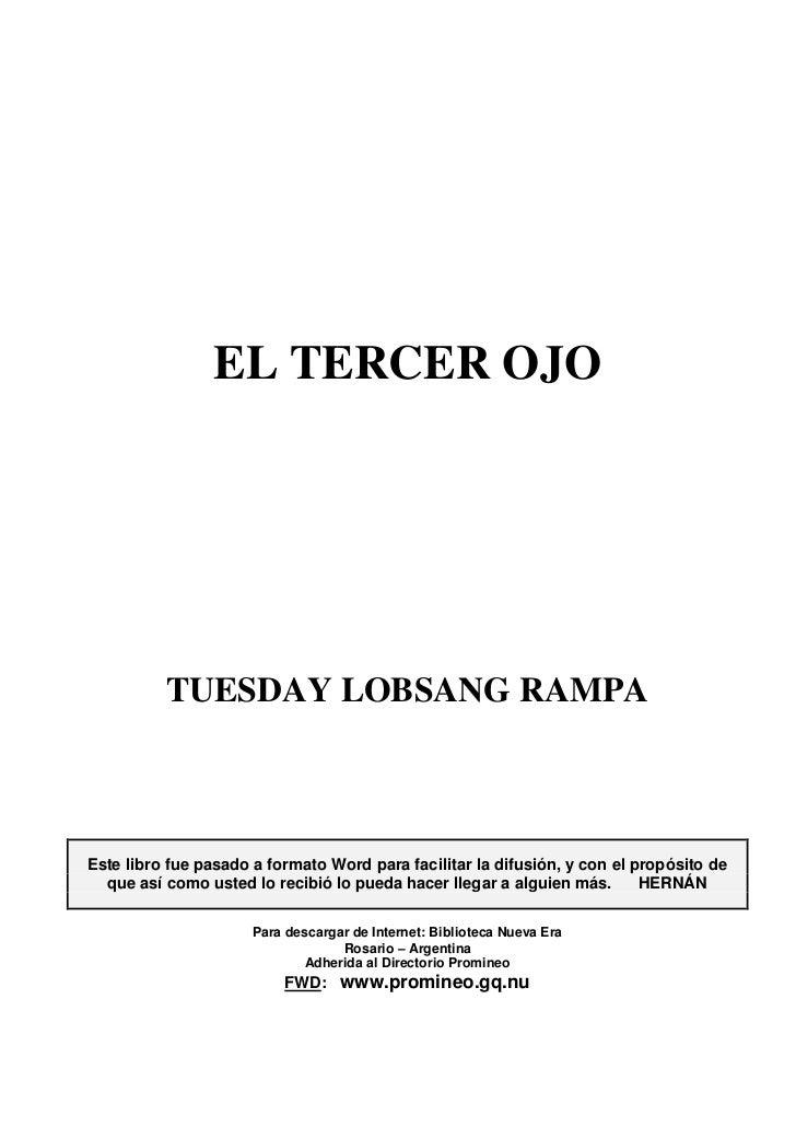 EL TERCER OJO          TUESDAY LOBSANG RAMPAEste libro fue pasado a formato Word para facilitar la difusión, y con el prop...