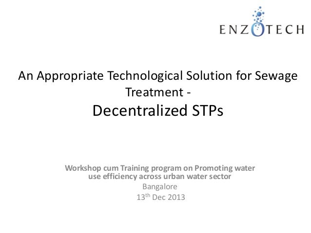 An Appropriate Technological Solution for Sewage Treatment -  Decentralized STPs  Workshop cum Training program on Promoti...