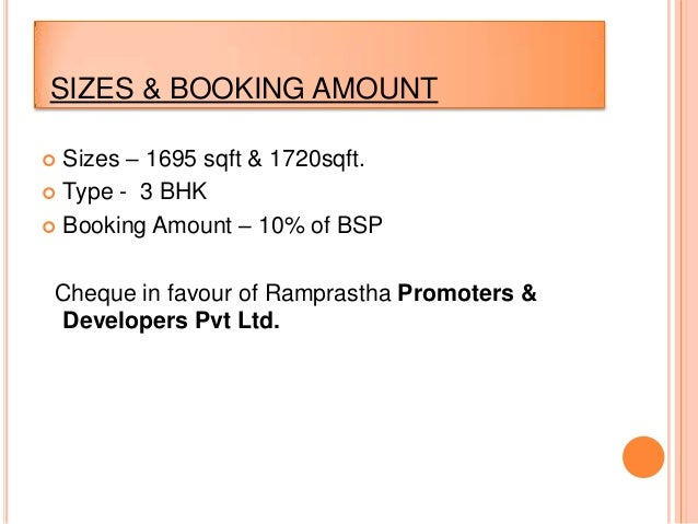 SIZES & BOOKING AMOUNT Sizes – 1695 sqft & 1720sqft. Type - 3 BHK Booking Amount – 10% of BSPCheque in favour of Rampra...