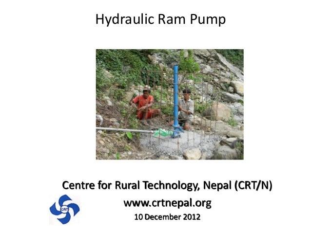Hydraulic Ram PumpCentre for Rural Technology, Nepal (CRT/N)www.crtnepal.org10 December 2012