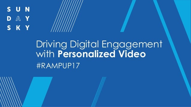 Driving Digital Engagement with Personalized Video #RAMPUP17