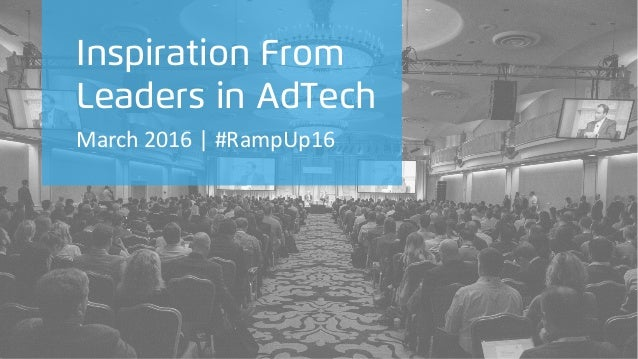 Inspiration From Leaders in AdTech March	   2016	   |	   #RampUp16