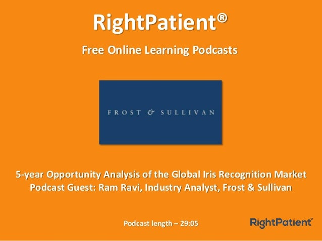 RightPatient® Free Online Learning Podcasts Podcast length – 29:05 5-year Opportunity Analysis of the Global Iris Recognit...