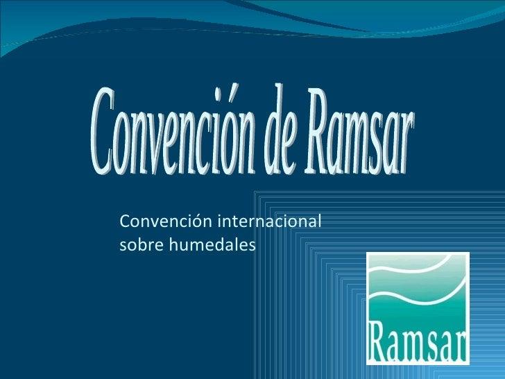 Convención de Ramsar Convención internacional  sobre humedales