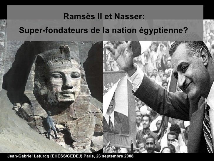Ramsès II et Nasser:  Super-fondateurs de la nation égyptienne?   Jean-Gabriel Leturcq (EHESS/CEDEJ) Paris, 26 septembre 2...