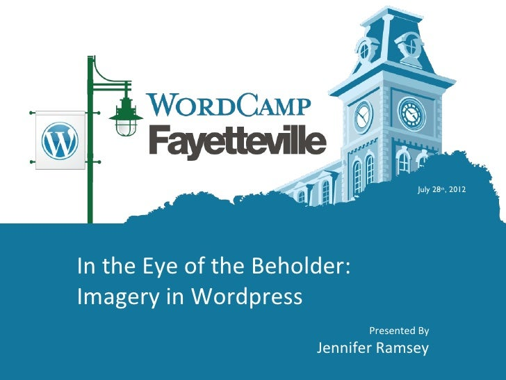 July 28th, 2012In the Eye of the Beholder:Imagery in Wordpress                              Presented By                  ...
