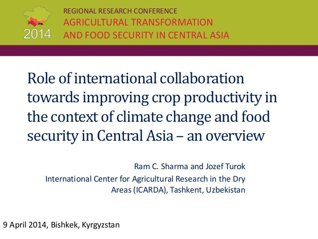 REGIONAL RESEARCH CONFERENCE AGRICULTURAL TRANSFORMATION AND FOOD SECURITY IN CENTRAL ASIA Role of international collabora...