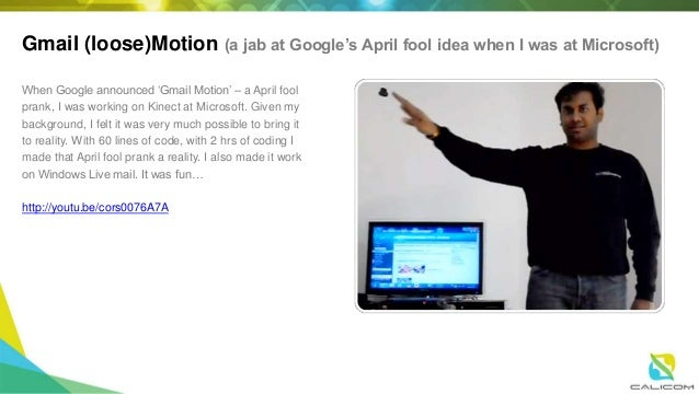 Gmail (loose)Motion (a jab at Google's April fool idea when I was at Microsoft) When Google announced 'Gmail Motion' – a A...