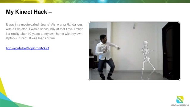 My Kinect Hack – It was in a movie called 'Jeans', Aishwarya Rai dances with a Skeleton. I was a school boy at that time. ...