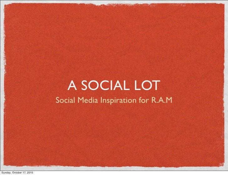 A SOCIAL LOT                            Social Media Inspiration for R.A.M     Sunday, October 17, 2010