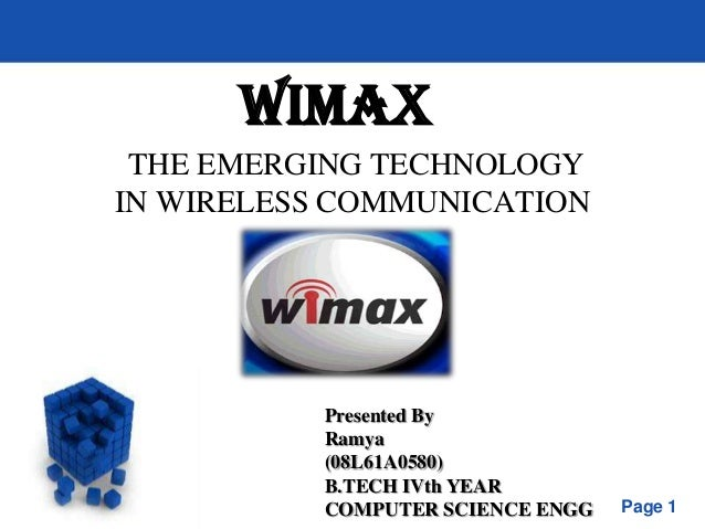 WIMAX THE EMERGING TECHNOLOGYIN WIRELESS COMMUNICATION           Presented By           Ramya           (08L61A0580)      ...
