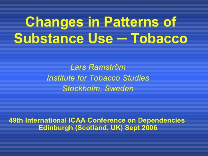 Changes in Patterns of Substance Use ─ Tobacco Lars Ramström Institute for Tobacco Studies Stockholm, Sweden 49th Internat...