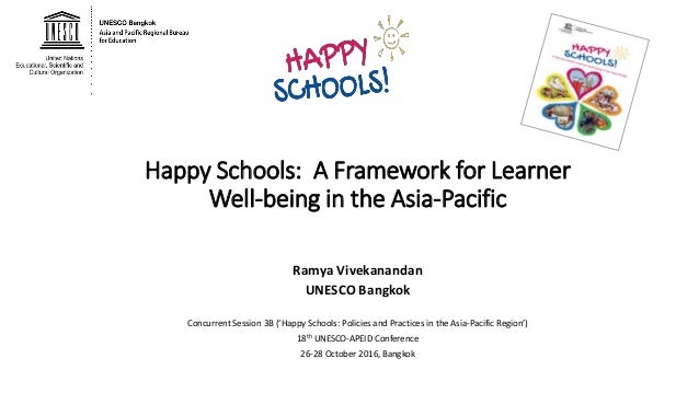 Happy Schools: A Framework for Learner Well-being in the Asia-Pacific Ramya Vivekanandan UNESCO Bangkok Concurrent Session...