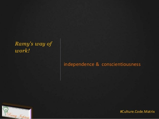 Ramy's way of work! independence & conscientiousness #Culture.Code.Matrix
