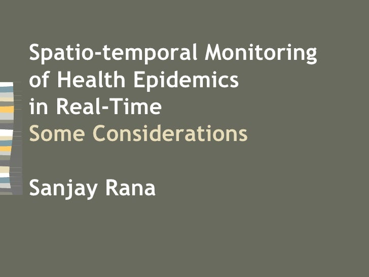 Spatio-temporal Monitoring of Health Epidemics  in Real-Time Some Considerations Sanjay Rana