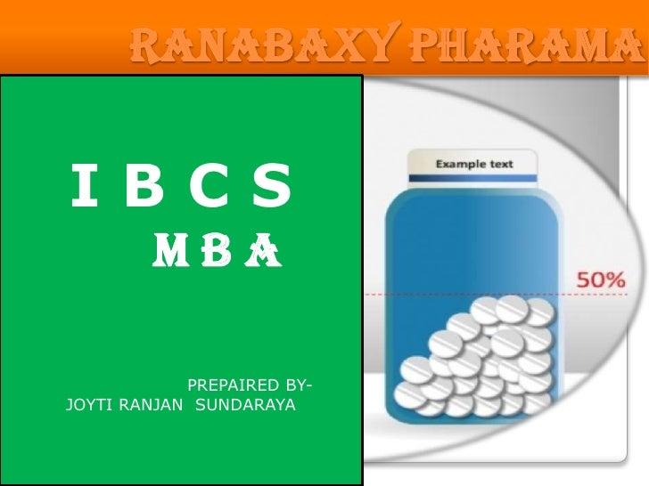 RANABAXY PHARAMA<br />I B C S<br />      M B A<br />                       PREPAIRED BY-<br />JOYTI RANJAN  SUNDARAYA<br />