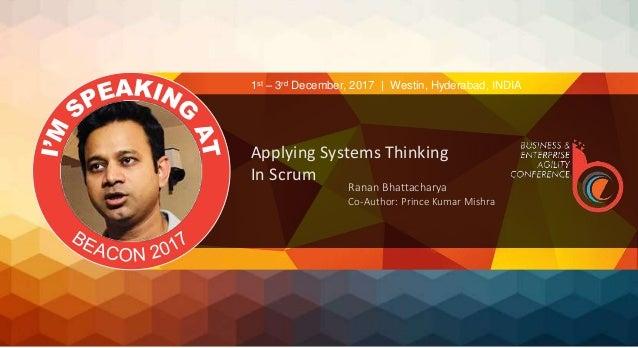 Applying Systems Thinking In Scrum Ranan Bhattacharya Co-Author: Prince Kumar Mishra 1st – 3rd December, 2017   Westin, Hy...
