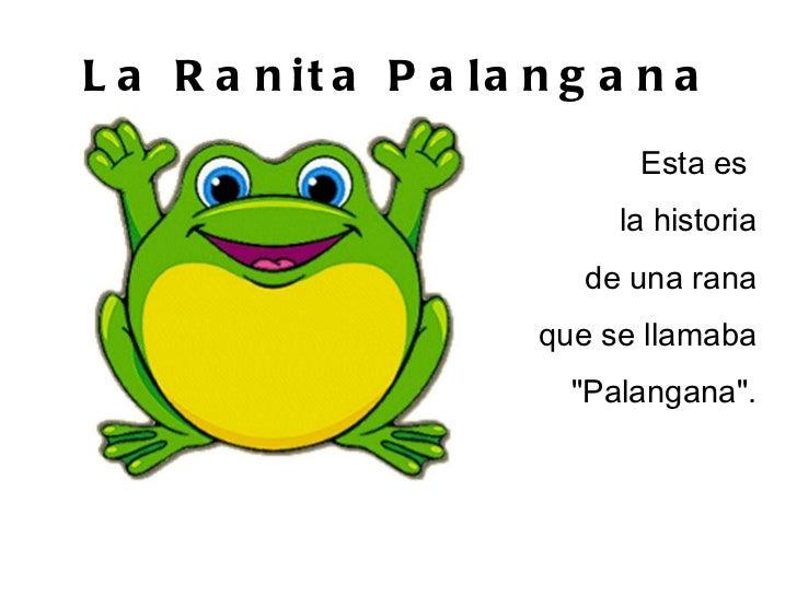 """La Ranita Palangana <ul>Esta es  la historia de una rana que se llamaba """"Palangana"""". </ul>"""