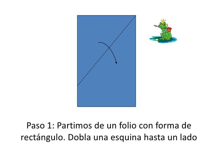 Paso 1: Partimos de un folio con forma de rectángulo. Dobla una esquina hasta un lado<br />