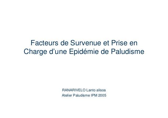 Facteurs de Survenue et Prise enCharge d'une Epidémie de Paludisme          RANARIVELO Lanto alisoa          Atelier Palud...